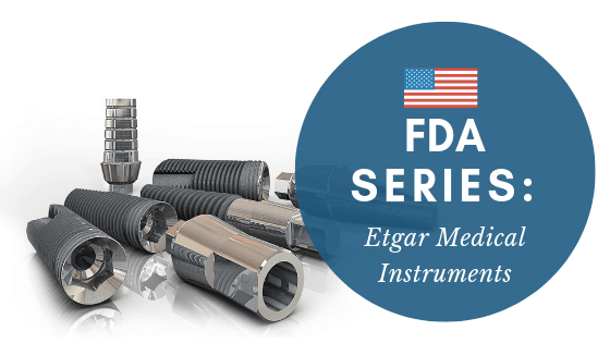 FDA Series- ETGAR Medical Instruments